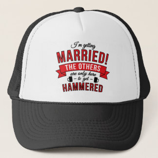 Im getting married the others are only here to get trucker hat