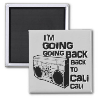 I'm Going Back To Cali-Magnet Square Magnet