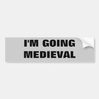 I'm Going Medieval Bumper Sticker