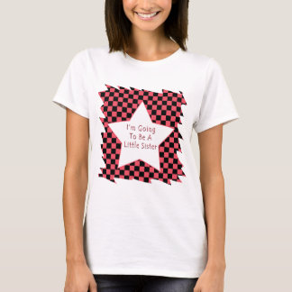 I'm Going To Be A Little Sister T-Shirt