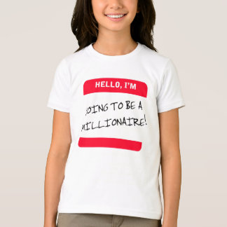 I'm Going to be a MILLIONAIRE! Shirts