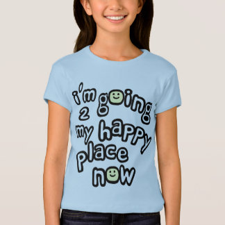 I'm Going To My Happy Place Now With Smiley Faces T-Shirt