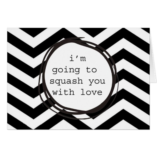 I'm going to squash you with love card
