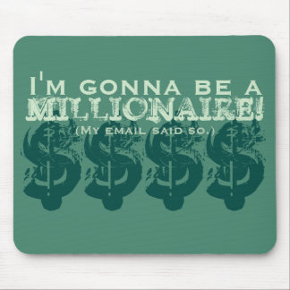 I'm Gonna Be a Millionaire! (My email said so.) Mouse Pads