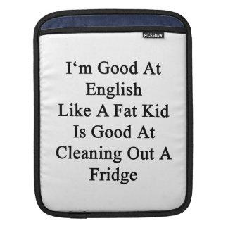 I'm Good At English Like A Fat Kid Is Good At Clea iPad Sleeve