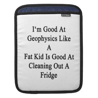 I'm Good At Geophysics Like A Fat Kid Is Good At C iPad Sleeves