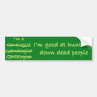 I'm good at hunting down dead people bumper car bumper sticker
