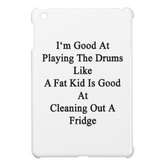 I'm Good At Playing The Drums Like A Fat Kid Is Go Cover For The iPad Mini