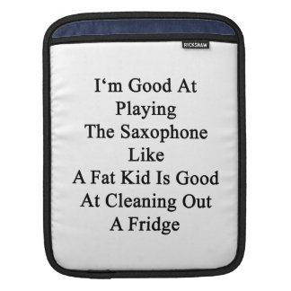 I'm Good At Playing The Saxophone Like A Fat Kid I Sleeve For iPads