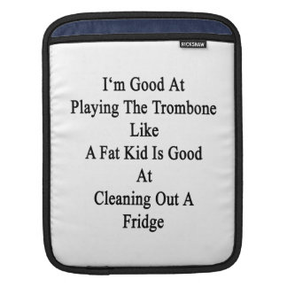 I'm Good At Playing The Trombone Like A Fat Kid Is Sleeve For iPads