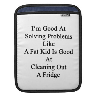 I'm Good At Solving Problems Like A Fat Kid Is Goo iPad Sleeves