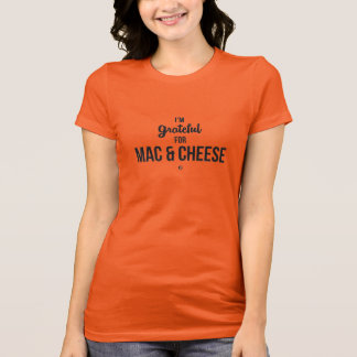 I'm Grateful for Mac & Cheese #BeGratefulClothing T-Shirt