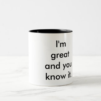 I'm great and you know it. coffee mugs