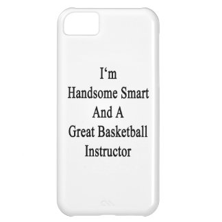 I'm Handsome Smart And A Great Basketball Instruct iPhone 5C Case