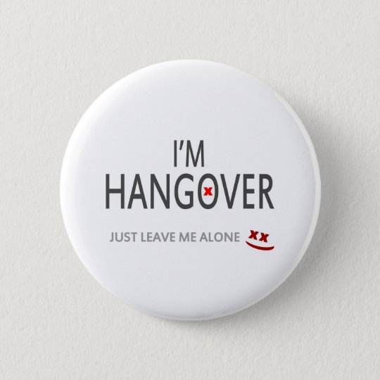 Im hangover, just leave me alone 6 cm