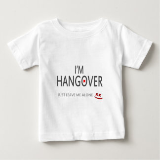 Im hangover, just leave me alone baby T-Shirt