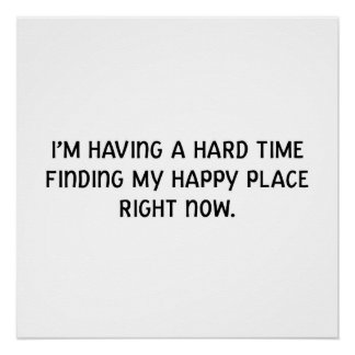 I'm having a hard time finding my happy place