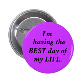 I'm, having the, BEST day of, my LIFE. 6 Cm Round Badge