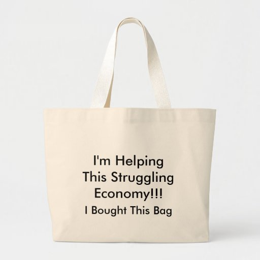 I'm Helping This Struggling Economy!!! Jumbo Tote Bag
