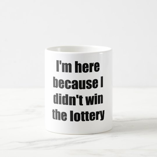 I'm here because I didn't win the lottery
