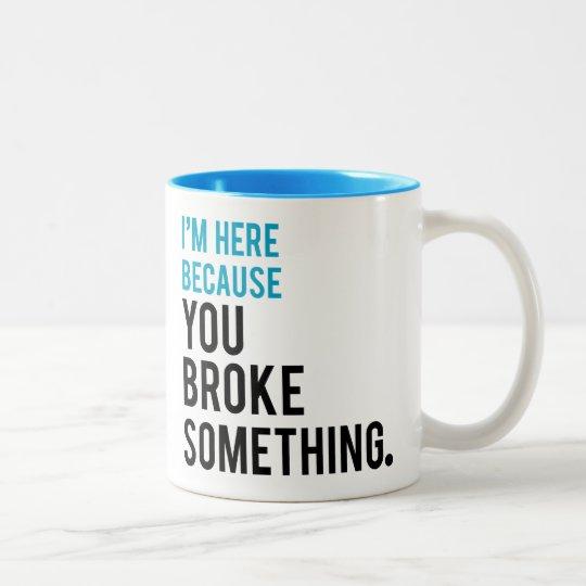 I'm Here Because You Broke Something Two-Tone Coffee