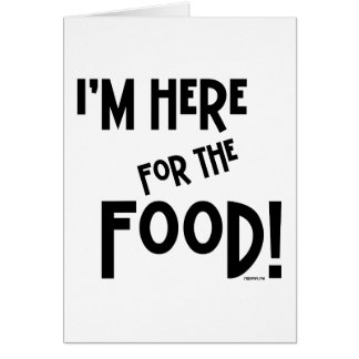 I'm Here for the Food! Greeting Card