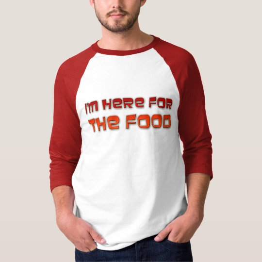 I'm Here For The Food T-Shirt