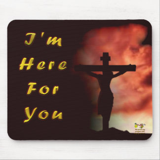 I'm Here For You Mousepad