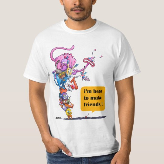 I'm here to make friends! T-Shirt
