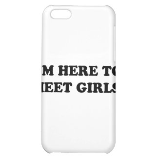 I'm Here To Meet Girls Case For iPhone 5C