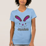 I'm here to steal your CHOCOLATE T Shirts