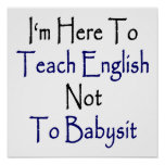 I'm Here To Teach English Not To Babysit