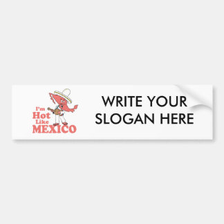I'm Hot Like Mexico T-shirt Bumper Stickers