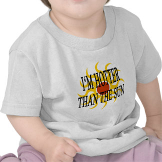 I'm Hotter Than The Sun Tee Shirts