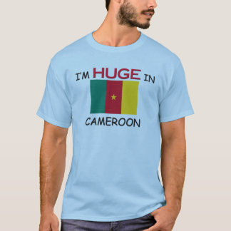 I'm HUGE In CAMEROON T-Shirt