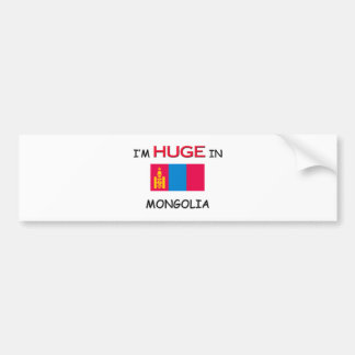 I'm HUGE In MONGOLIA Bumper Sticker