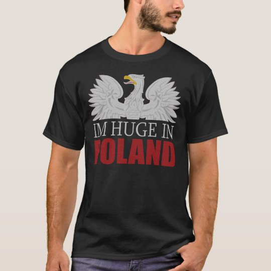 Im huge in Poland t shirt
