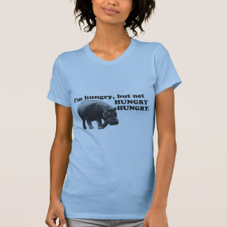 I'm hungry, but not HUNGRY, HUNGRY. T-Shirt
