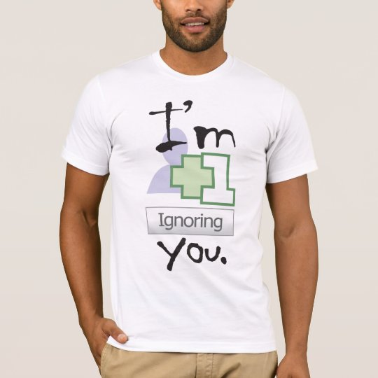 I'm Ignoring You T-Shirt