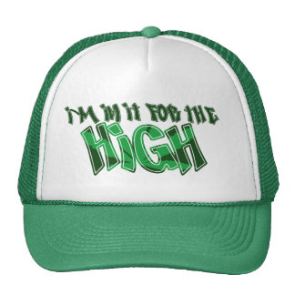 I'm In It For The High Trucker Hat