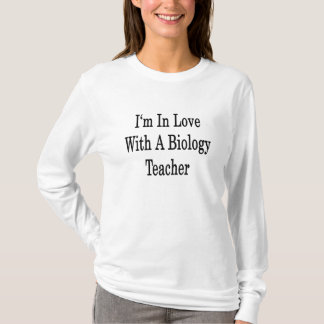 I'm In Love With A Biology Teacher T-Shirt