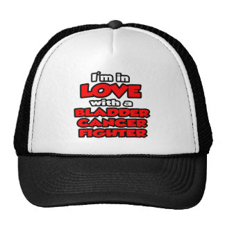 I'm In Love With A Bladder Cancer Fighter Trucker Hat