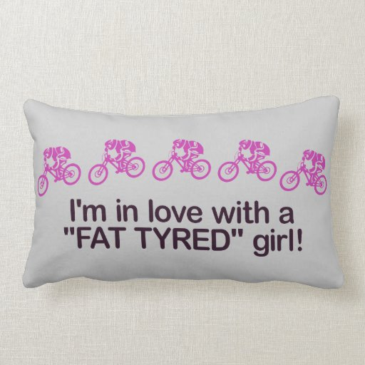 I'm in love with a fat tyred girl throw pillows