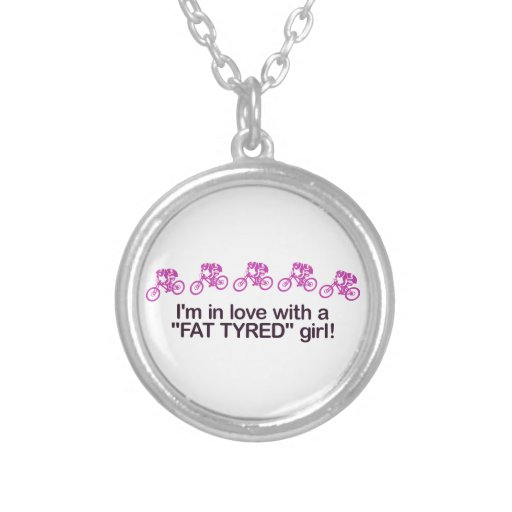 I'm in love with a fat tyred girl pendants