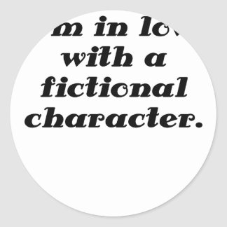 Im in love with a fictional character round stickers