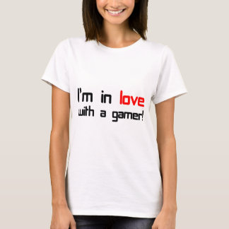 I'm in Love with a Gamer T-Shirt