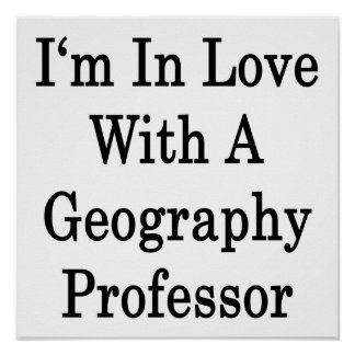 I'm In Love With A Geography Professor Posters