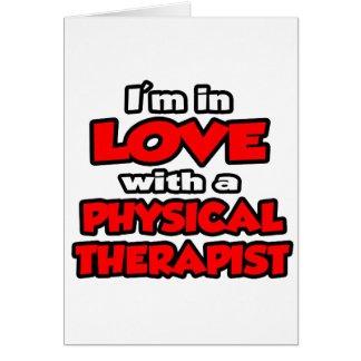 I'm In Love With A Physical Therapist Card