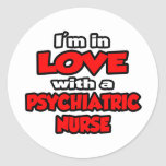 I'm In Love With A Psychiatric Nurse Round Stickers