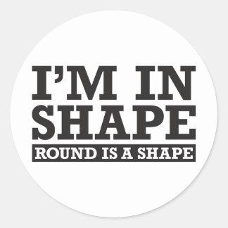 I'm in Shape, Round is a Shape - Black Round Sticker